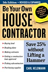 Be Your Own House Contractor: Save 25% without Lifting a Hammer Kindle Edition
