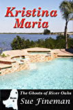 Kristina Maria (Ghosts of River Oaks Book 6)