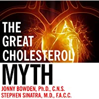 The Great Cholesterol Myth: Why Lowering Your Cholesterol Won't Prevent Heart Disease - and the Statin-Free Plan That Will