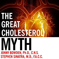 The Great Cholesterol Myth: Why Lowering Your Cholesterol Won't Prevent Heart Disease...