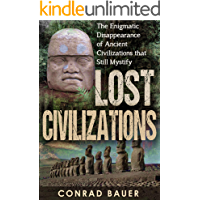 Lost Civilizations: The Enigmatic Disappearance Of Ancient Civilizations That Still Mystify