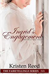 Ingrid's Engagement: How A Beauty Tamed A Beast (Fairetellings Book 3) Kindle Edition