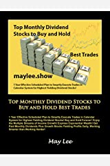 Top Monthly Dividend Stocks to Buy and Hold Best Trades: 1 Year Effective Scheduled Plan to Smartly Execute Trades in Calendar System for Highest Yielding Dividend Stocks! Kindle Edition
