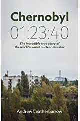 Chernobyl 01:23:40: The Incredible True Story of the World's Worst Nuclear Disaster Kindle Edition