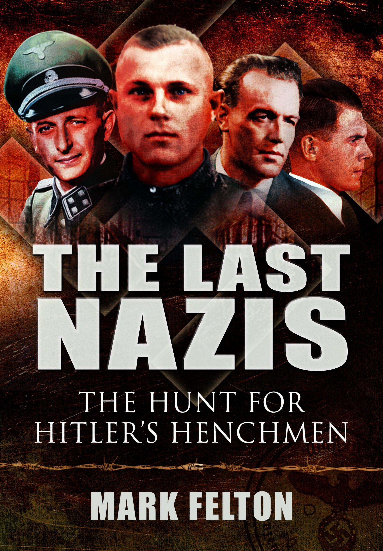 The Last Nazis: The Hunt for Hitlers Henchmen: Amazon.es: Felton, Mark: Libros en idiomas extranjeros