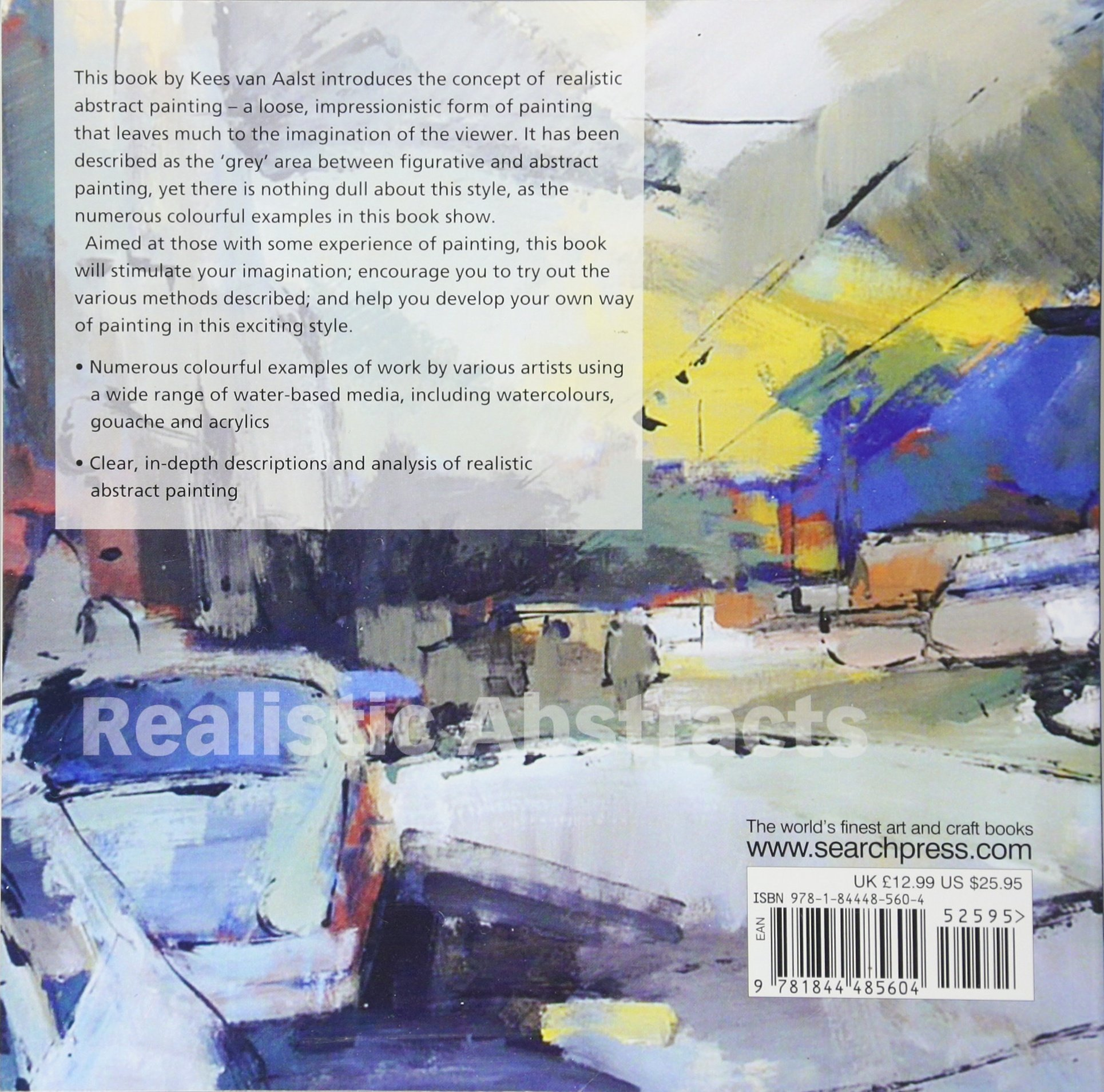 Watercolor books by search press - Realistic Abstracts Painting Abstracts Based On What You See Kees Van Aalst 8601404320828 Amazon Com Books