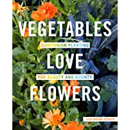 Vegetables Love Flowers: Companion Planting for Beauty and Bounty