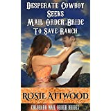 Desperate Cowboy Seeks Mail Order Bride to Save Ranch (Colorado Mail Order Brides Series 1)