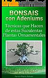 Bonsais Con Adeniums: Técnicas que Hacen de estas Suculentas Plantas Ornamentales (La Bíblia del Adenium nº 4)