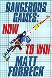 Dangerous Games: How to Win