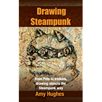 Drawing Steampunk: From Pets to trinkets, drawing objects the Steampunk way (English Edition)