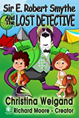 Sir E. Robert Smythe and the Lost Detective: Sir E. Robert Smythe and the Galactic Safety Council Kindle Edition