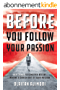 BEFORE YOU FOLLOW YOUR PASSION: Key things to consider when making a career out of your passion (English Edition)