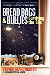 Bread Bags & Bullies: Surviving the '80s Kindle Edition