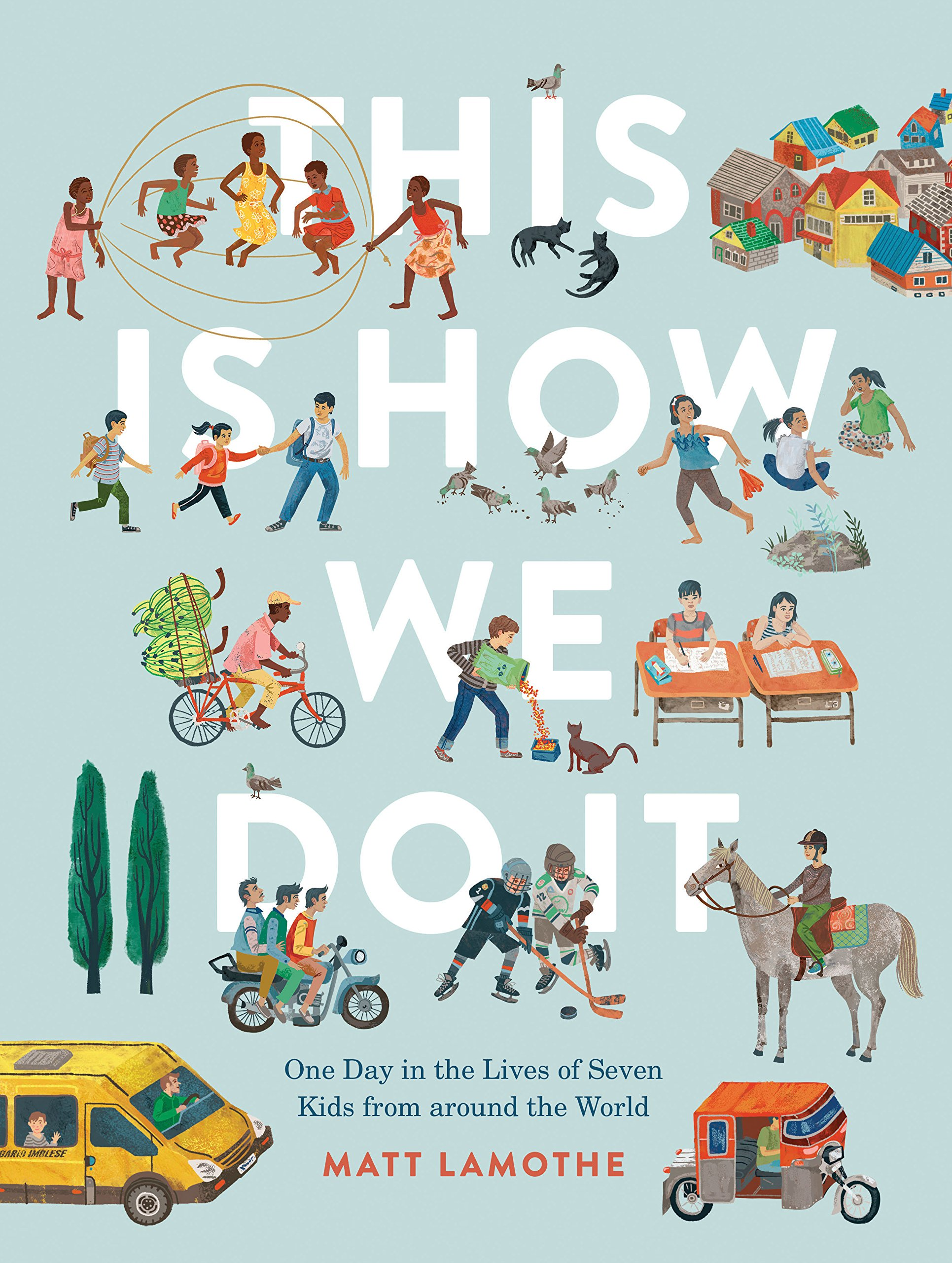 This Is How We Do It: One Day in the Lives of Seven Kids from around the  World: 1: Amazon.co.uk: Lamothe, Matt: 0492019588097: Books