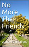 No More Than Friends: A Pride and Prejudice Variation