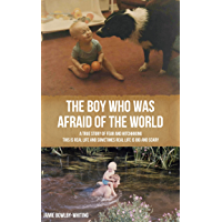 The Boy Who Was Afraid of the World: A True Story of Fear and Hitchhiking