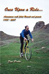 Once Upon a Ride: Adventures with Jobst Brandt and friends 1980 - 2007 Kindle Edition
