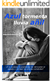 AZUL TORMENTA, LLUVIA AÑIL: ¿Y si existiera la oportunidad de retroceder al pasado y corregir los errores cometidos? (Spanish Edition)