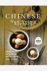 Chinese New Year's Recipes: Ring in the New Year with Taste and Style! Kindle Edition