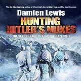 Hunting Hitler's Nukes: The Secret Race to Stop the Nazi Bomb