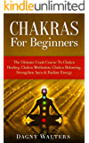 Chakras For Beginners: The Ultimate Crash Course To Chakra Healing, Chakra Meditation, Chakra Balancing, Strengthen Aura & Radiate Energy (Reiki, Chakras, ... Mindfulness Meditation, Ayurveda, Yoga)