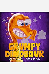 Grumpy Dinosaur: (Childrens books about anger, toddler, kids books,  ages 3 5, dinosaurs) (Emotions & Feelings Book 2) Kindle Edition