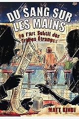Du sang sur les mains - De l'art subtil des crimes étranges (French Edition) Kindle Edition