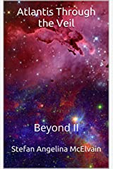 Atlantis Through the Veil: Beyond II Kindle Edition