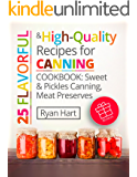 25 flavorful and high-quality recipes for canning. Cookbook: sweet and pickles canning, meat preserves.