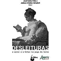 Desleituras - O Autor E O Leitor No Jogo Do Texto