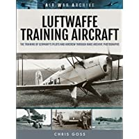 Luftwaffe Training Aircraft: The Training of Germany's Pilots and Aircrew Through Rare Archive Photographs (Air War Archive)