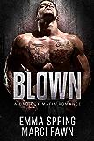 Blown: A Bad Boy Mafia Romance