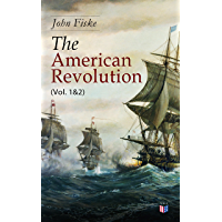 The American Revolution (Vol. 1&2): Battle for American Independence: From the Rejection of the Stamp Act Until the Final Victory (English Edition)