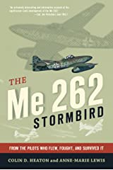 The Me 262 Stormbird: From the Pilots Who Flew, Fought, and Survived It Paperback