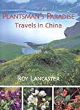 Roy Lancaster: Travels in China: A Plantsman's Paradise