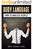Body language: How to analyze people. A complete guide of non-verbal communication for reading others & knowing anyone. Understand human behaviour secrets, increase your success in business & life