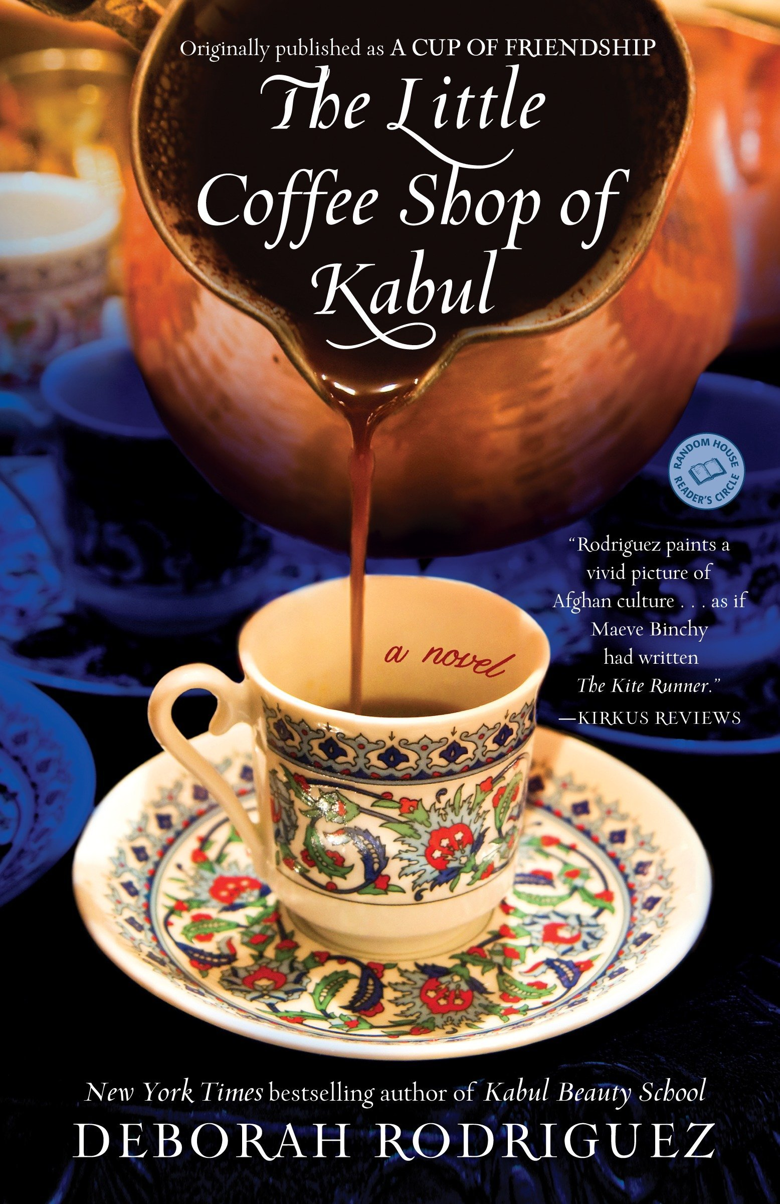 The Little Coffee Shop of Kabul (originally published as A Cup of  Friendship): A Novel: Deborah Rodriguez: 9780345514769: Amazon.com: Books
