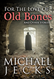 For The Love of Old Bones (English Edition)