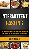 Intermittent Fasting: Lose Weight, Stay Healthy and Live Longer With The Simple Secret of Intermittent Fasting (English Edition)