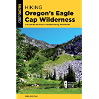 Hiking Oregon's Eagle Cap Wilderness: A Guide To The Area's Greatest Hiking Adventures (Regional Hiking Series)