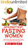 Intermittent Fasting for Woman: Burn Fat in Less Than 30 Days With Serious Permanent Weight Loss in Very Simple, Healthy and Easy Scientific Way, Eat More ... and Lose More Weight+Bonus + 10 Receipes