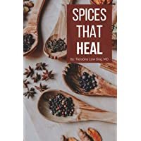 Spices that Heal: Ten Healing Herbs & Spices: And the Science that Supports Them