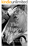 The Happy Horse: An Amateur's Guide To Being The Human Your Horse Deserves (English Edition)