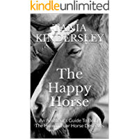 The Happy Horse: An Amateur's Guide To Being The Human Your Horse Deserves