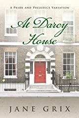 At Darcy House: A Pride and Prejudice Variation Kindle Edition