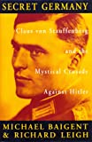Secret Germany: Claus Von Stauffenberg and the Mystical Crusade Against Hitler