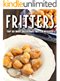 Fritters: Top 50 Most Delicious Fritter Recipes (Reipe Top 50's Book 97)