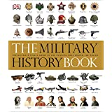 The Military History Book: The Ultimate Visual Guide to the Weapons That Shaped the World