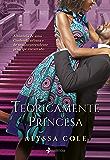Teoricamente princesa: A história de uma Cinderela urbana e de seu surpreendente príncipe encantado